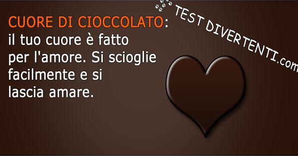 Cuore di cioccolato: il tuo cuore è fatto per l'amore. Si scioglie facilmente e si lascia amare.